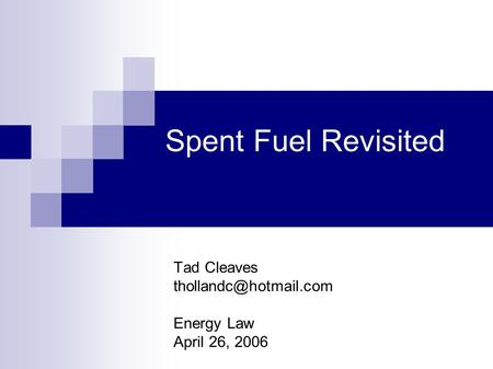 Spent Fuel Revisited Tad Cleaves Energy Law April 26, 2006.