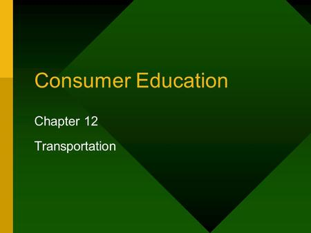 Consumer Education Chapter 12 Transportation. 12.1 Transportation Basics Options for Transportation: Bicycle: –Inexpensive. Used bikes: $25. Average cost.
