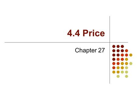 4.4 Price Chapter 27. Price Price is the amount paid by consumers for a product.
