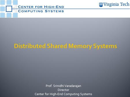 Prof. Srinidhi Varadarajan Director Center for High-End Computing Systems.