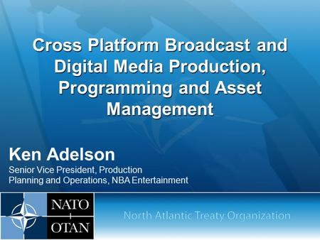 Cross Platform Broadcast and Digital Media Production, Programming and Asset Management Ken Adelson Senior Vice President, Production Planning and Operations,