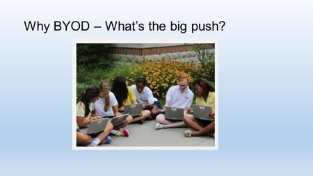 "Why BYOD – What's the big push?. Consumer devices are ""inexpensive"""