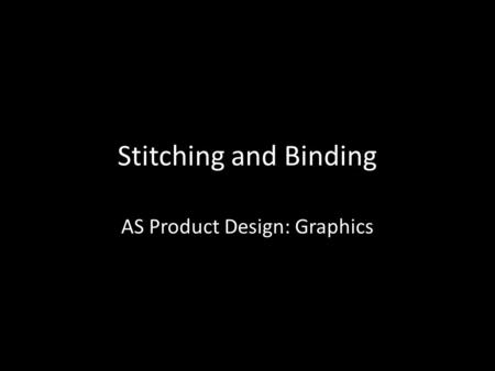 Stitching and Binding AS Product Design: Graphics.