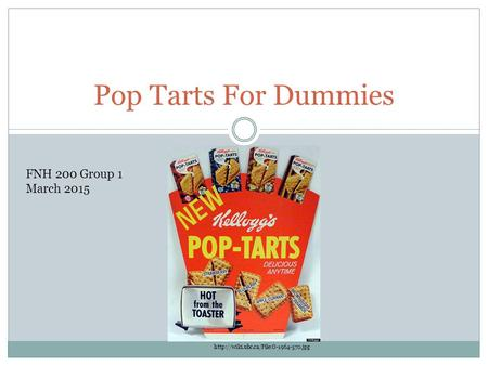 Pop Tarts For Dummies  FNH 200 Group 1 March 2015.