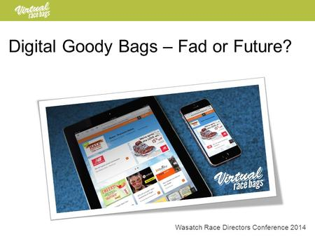 Digital Goody Bags – Fad or Future? Wasatch Race Directors Conference 2014.