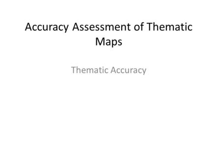 Accuracy Assessment of Thematic Maps