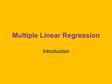 Multiple Linear Regression Introduction. Multiple Regression One continuous Y, two or more X variables. X variables may be continuous or dichotomous k.