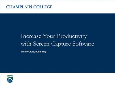 Increase Your Productivity with Screen Capture Software Will McCrary, eLearning.