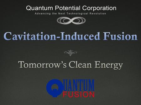 Fusion: Disruptive InnovationFusion: Disruptive Innovation  We have discovered a means for achieving micro- thermonuclear fusion in vibrating gas bubbles.