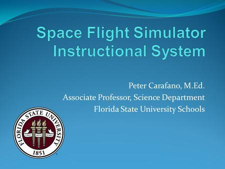 Peter Carafano, M.Ed. Associate Professor, Science Department Florida State University Schools.