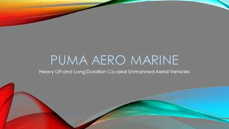 PUMA AERO MARINE Heavy Lift and Long Duration Co-axial Unmanned Aerial Vehicles.