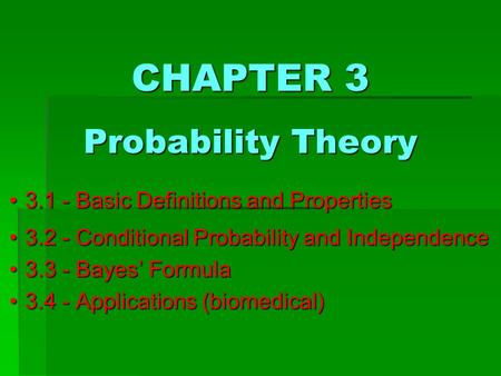 CHAPTER 3 Probability Theory 3.1 - Basic Definitions and Properties 3.2 - Conditional Probability and Independence 3.3 - Bayes' Formula 3.4 - Applications.