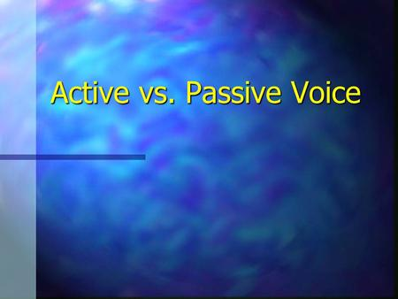 "Active vs. Passive Voice. Why should writers think about their verbs? ""Verbs are the most important of all your tools. They push the sentence forward."