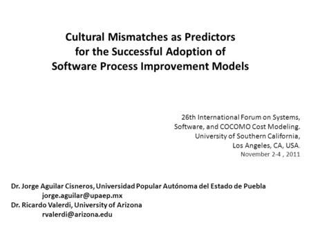 26th International Forum on Systems, Software, and COCOMO Cost Modeling. University of Southern California, Los Angeles, CA, USA. November 2-4, 2011 Cultural.
