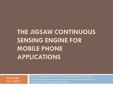 THE JIGSAW CONTINUOUS SENSING ENGINE FOR MOBILE PHONE APPLICATIONS Hong Lu,† Jun Yang,! Zhigang Liu,! Nicholas D. Lane,† Tanzeem Choudhury,† Andrew T.