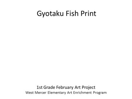 Gyotaku Fish Print 1st Grade February Art Project West Mercer Elementary Art Enrichment Program.