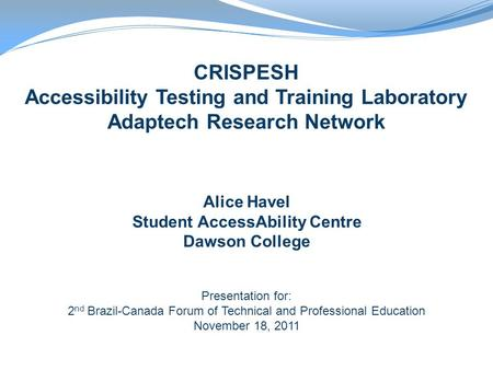 Alice Havel Student AccessAbility Centre Dawson College Presentation for: 2 nd Brazil-Canada Forum of Technical and Professional Education November 18,