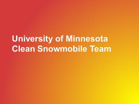 University of Minnesota Clean Snowmobile Team. Overview Our team Original snowmobile Design objectives Development process Current snowmobile 2.