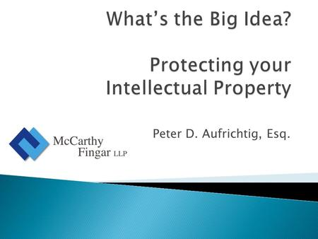 Peter D. Aufrichtig, Esq..  Intellectual Property clients look and sound like all other clients.