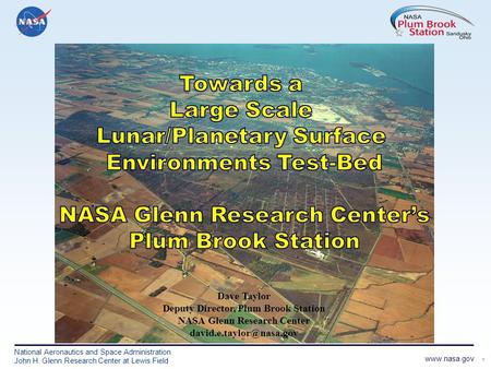 1 www.nasa.gov National Aeronautics and Space Administration John H. Glenn Research Center at Lewis Field Dave Taylor Deputy Director, Plum Brook Station.