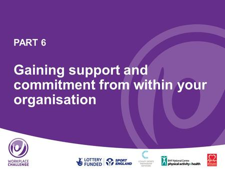 PART 6 Gaining support and commitment from within your organisation.