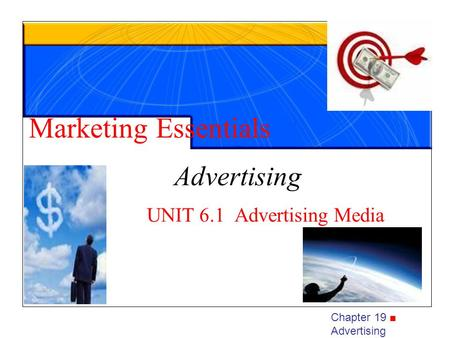 Chapter 19 ■ Advertising UNIT 6.1 Advertising Media Marketing Essentials Advertising.