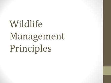 Wildlife Management Principles. Goals What are some goals related to the management of wildlife habitats?