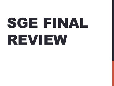 SGE FINAL REVIEW. BELLWORK 3/7/12 Write 6 questions that you could possibly see on the small gas engines final exam. -2 Multiple Choice Questions -2 T/F.