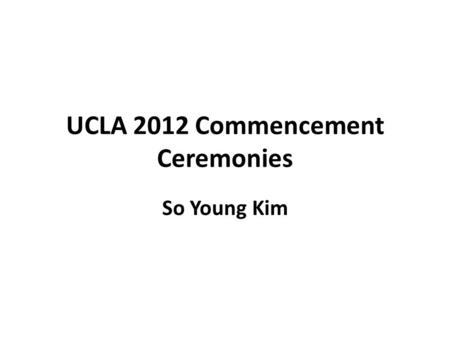 UCLA 2012 Commencement Ceremonies So Young Kim. Order of Presentation I.Introduction II.Mathematical Modeling III.Network System 3.1. Overall Data Description.