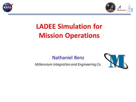 LADEE Simulation for Mission Operations Nathaniel Benz Millennium Integration and Engineering Co.