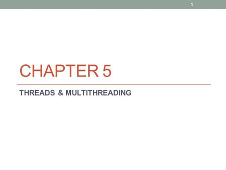 CHAPTER 5 THREADS & MULTITHREADING 1. Single and Multithreaded Processes 2.