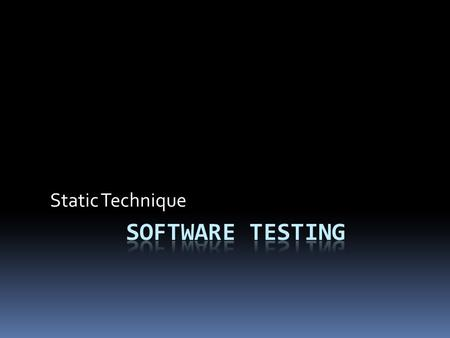 Static Technique. Static Technique - Review  A way of testing software work products  Program code, requirement spec., design spec.  Test plan, test.