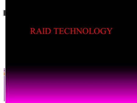 RAID TECHNOLOGY. MAGNETIC DISK STORAGE  Before we can fully understand RAID, we must first understand the inner workings of a magnetic hard disk, and.
