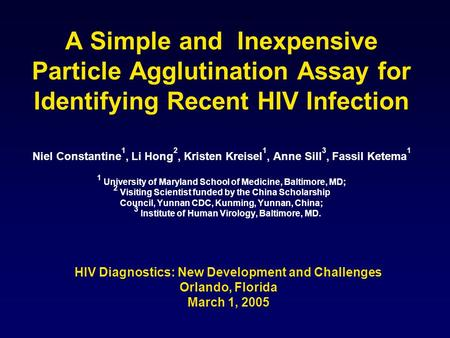 A Simple and Inexpensive Particle Agglutination Assay for Identifying Recent HIV Infection Niel Constantine 1, Li Hong 2, Kristen Kreisel 1, Anne Sill.