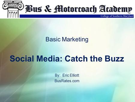 Basic Marketing Social Media: Catch the Buzz By: Eric Elliott BusRates.com.