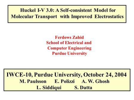 Huckel I-V 3.0: A Self-consistent Model for Molecular Transport with Improved Electrostatics Ferdows Zahid School of Electrical and Computer Engineering.