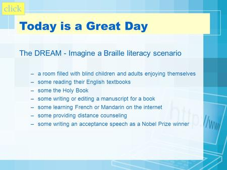 The DREAM - Imagine a Braille literacy scenario –a room filled with blind children and adults enjoying themselves –some reading their English textbooks.