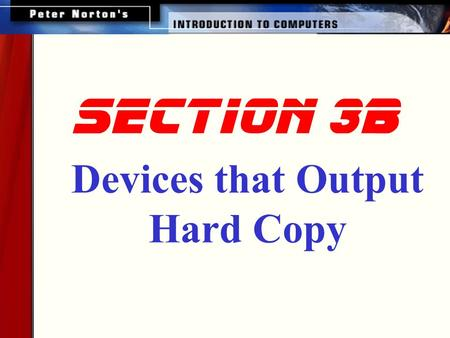 Section 3b Devices that Output Hard Copy. This lesson includes the following sections: Overview of Printers Dot Matrix Printers Ink Jet Printers Laser.