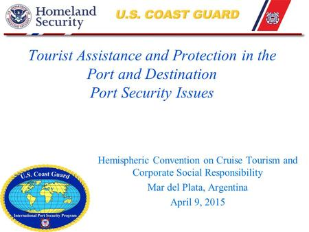 Tourist Assistance and Protection in the Port and Destination Port Security Issues Hemispheric Convention on Cruise Tourism and Corporate Social Responsibility.