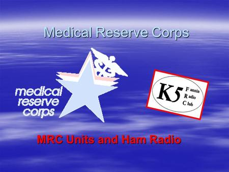 Medical Reserve Corps MRC Units and Ham Radio. During Times of Crisis Communications Becomes a Dilemma. Many Departments, Agencies All Vying for Time.