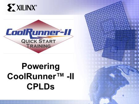Powering CoolRunner™ -II CPLDs. Quick Start Training Agenda Regulator Overview – Linear vs. Switching – Linear Regulators – Switching Regulators CoolRunner-II.