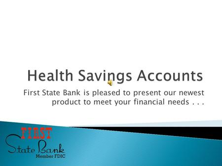 First State Bank is pleased to present our newest product to meet your financial needs...