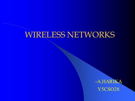 WIRELESS NETWORKS - A.HARIKA Y5CSO28. INTRODUCTION It refer to a telecommunication networks whose interconnections between nodes is implemented without.