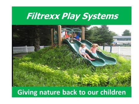 Filtrexx Play Systems Giving nature back to our children.
