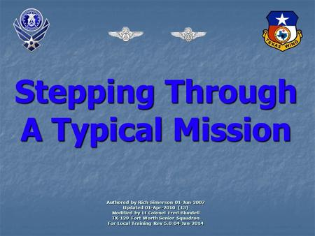 Stepping Through A Typical Mission Authored by Rich Simerson 01-Jun-2007 Updated 01-Apr-2010 (13) Modified by Lt Colonel Fred Blundell TX-129 Fort Worth.