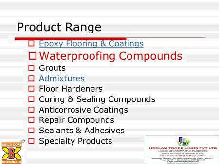 Product Range  Epoxy Flooring & Coatings Epoxy Flooring & Coatings  Waterproofing Compounds  Grouts  Admixtures Admixtures  Floor Hardeners  Curing.