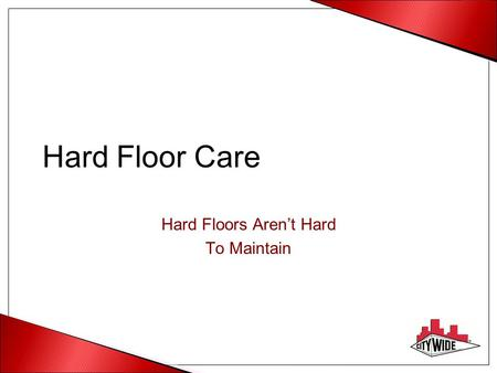 Hard Floor Care Hard Floors Aren't Hard To Maintain.
