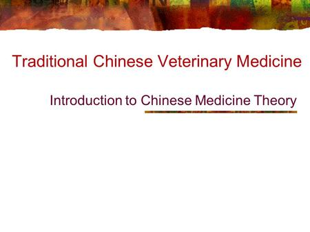 Traditional Chinese Veterinary Medicine Introduction to Chinese Medicine Theory.