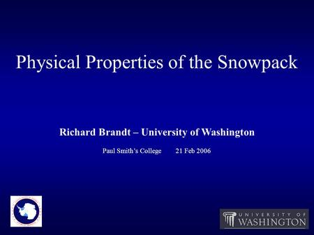 Physical Properties of the Snowpack Richard Brandt – University of Washington Paul Smith's College 21 Feb 2006.