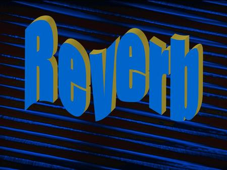 ReverbReverb Reverberation is made up of many reflections.Reverberation is made up of many reflections. Reverb simulation is more complex than the filters.Reverb.